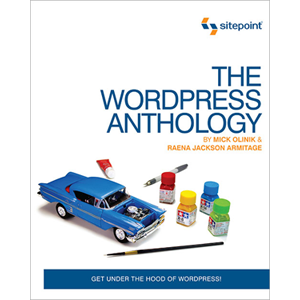 The WordPress Anthology by Mick Olinik and Raena Jackson Armitage